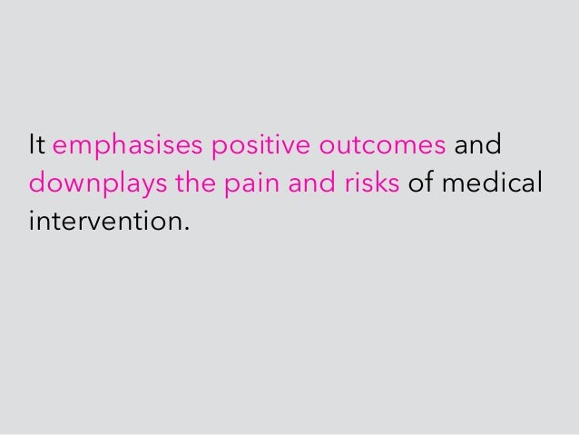 It emphasises positive outcomes and downplays the pain and risks of medical intervention.