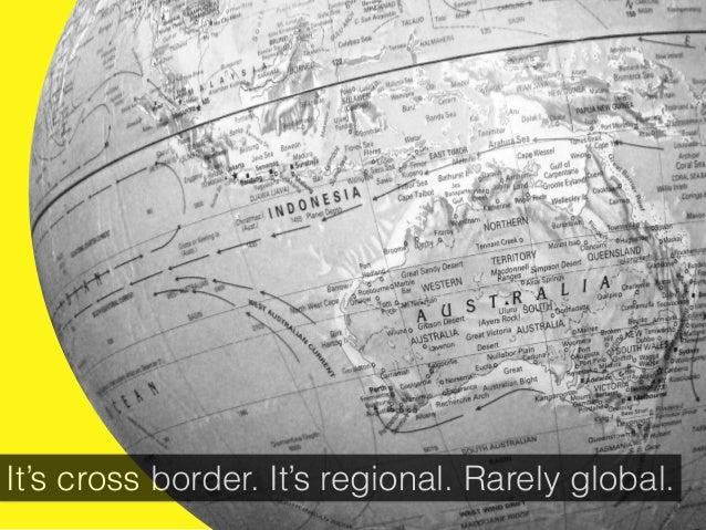 It's cross border. It's regional. Rarely global.