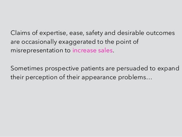 Claims of expertise, ease, safety and desirable outcomes are occasionally exaggerated to the point of misrepresentation to...