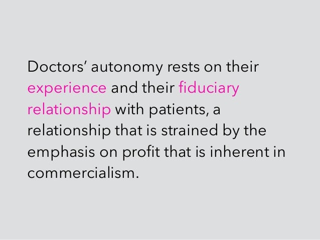 Doctors' autonomy rests on their experience and their fiduciary relationship with patients, a relationship that is strained...