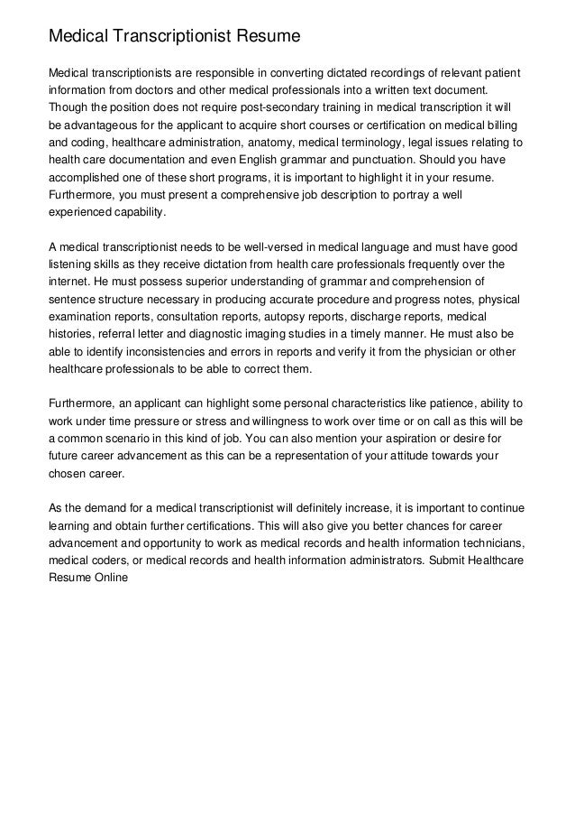 experienced medical transcriptionist cover letter The sample below is for a medical transcription resume this resume was written by a resumemycareer professional resume writer, and demonstrates how a resume for a medical transcription candidate should be properly created.