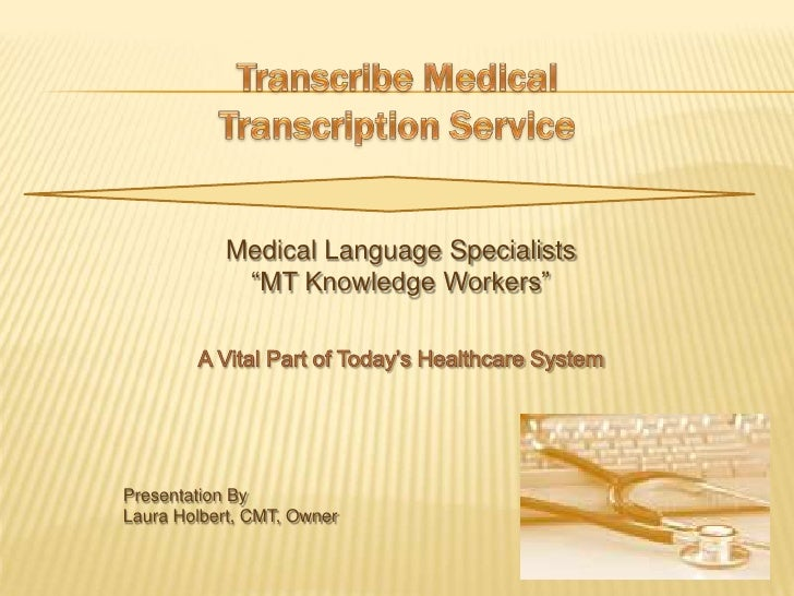 "Transcribe Medical Transcription Service<br />Medical Language Specialists<br />""MT Knowledge Workers""<br />A Vital Part o..."