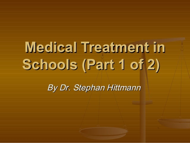 Medical Treatment inSchools (Part 1 of 2)   By Dr. Stephan Hittmann