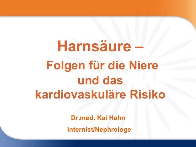 Harnsäure –      Folgen für die Niere           und das    kardiovaskuläre Risiko          Dr.med. Kai Hahn         Intern...