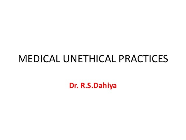MEDICAL UNETHICAL PRACTICES         Dr. R.S.Dahiya
