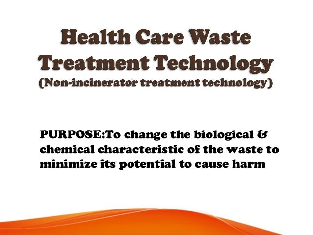•Prohibits the incineration of medical wastes •Promotes the use of state of the art, environmentally sound & safe non- bur...