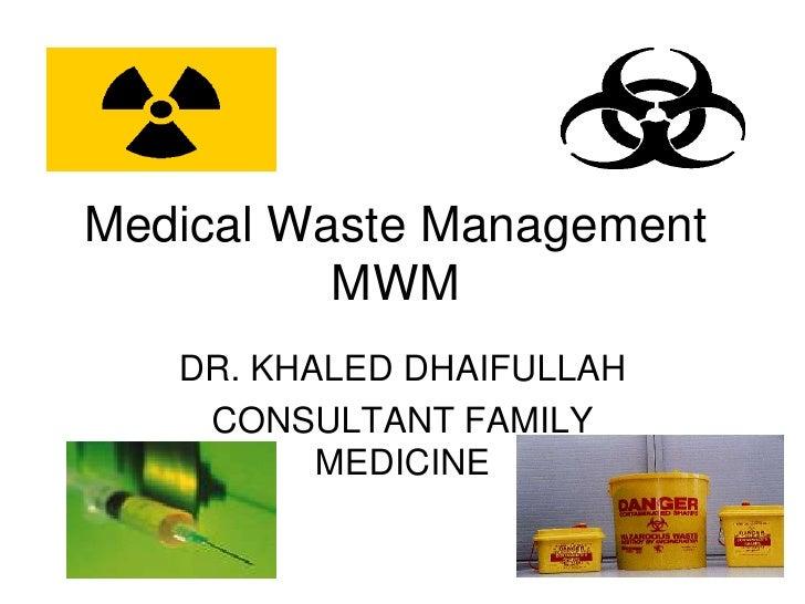Medical Waste Management MWM<br />DR. KHALED DHAIFULLAH<br />CONSULTANT FAMILY MEDICINE<br />