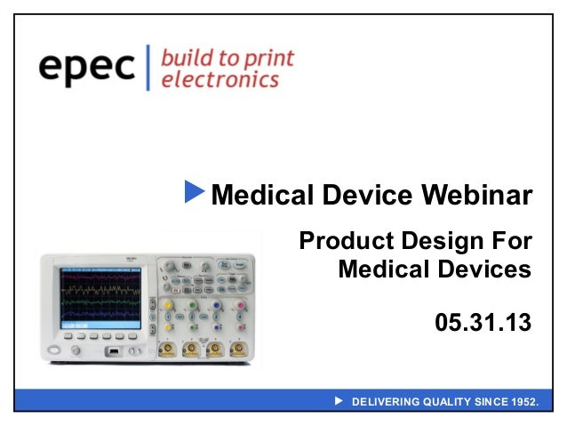  DELIVERING QUALITY SINCE 1952.Medical Device WebinarProduct Design ForMedical Devices05.31.13