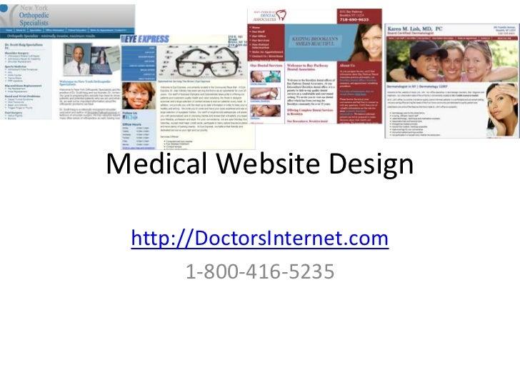 Medical Website Design<br />http://DoctorsInternet.com<br />1-800-416-5235<br />