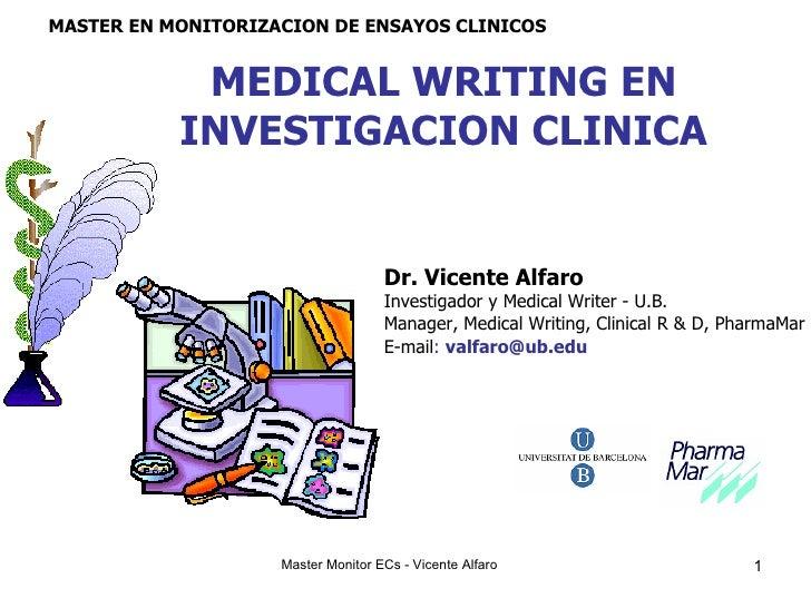 MEDICAL WRITING EN INVESTIGACION CLINICA Dr. Vicente Alfaro Investigador y Medical Writer - U.B. Manager, Medical Writing,...