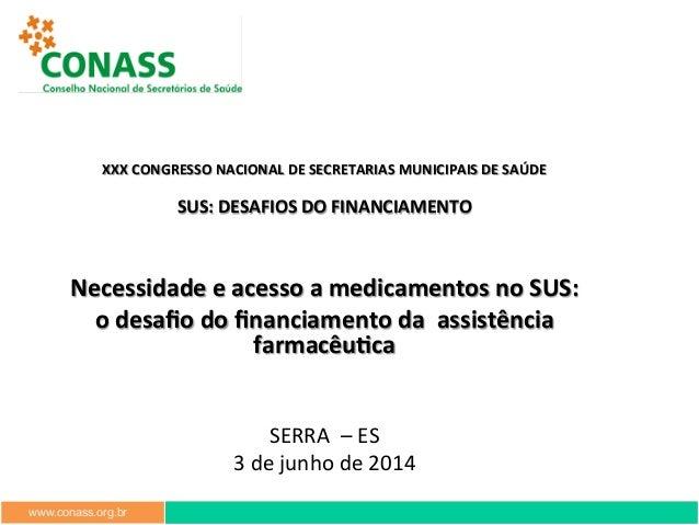 www.conass.org.br          XXX  CONGRESSO  NACIONAL  DE  SECRETARIAS  MUNICIPAIS  DE  SAÚDE   SUS: ...
