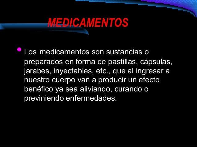 MEDICAMENTOS  Los medicamentos son sustancias o  preparados en forma de pastillas, cápsulas, jarabes, inyectables, etc., ...