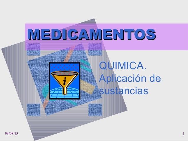 08/08/13 1 MEDICAMENTOSMEDICAMENTOS QUIMICA. Aplicación de sustancias