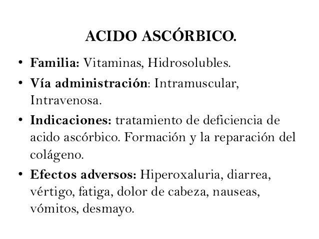 ACIDO ASCÓRBICO. • Familia: Vitaminas, Hidrosolubles. • Vía administración: Intramuscular, Intravenosa. • Indicaciones: tr...