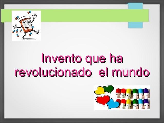 Invento que haInvento que ha revolucionado el mundorevolucionado el mundo Invento que haInvento que ha revolucionado el mu...