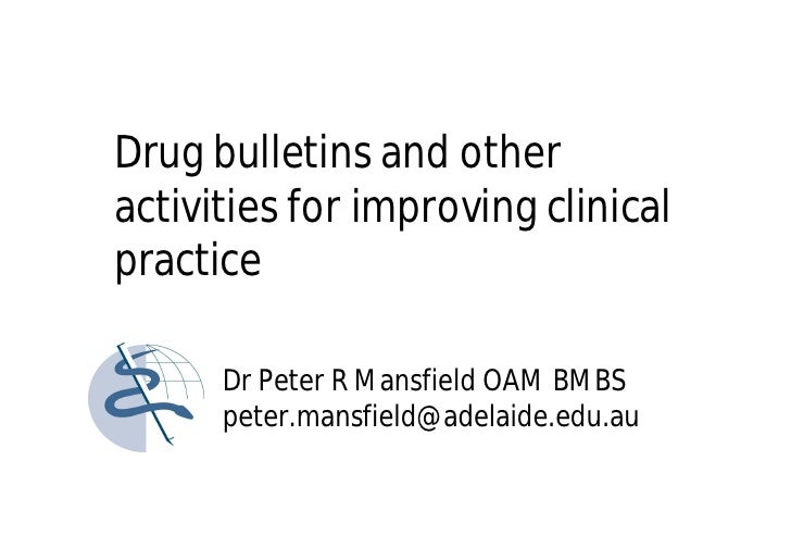 Drug bulletins and other activities for improving clinical practice        Dr Peter R Mansfield OAM BMBS       peter.mansf...