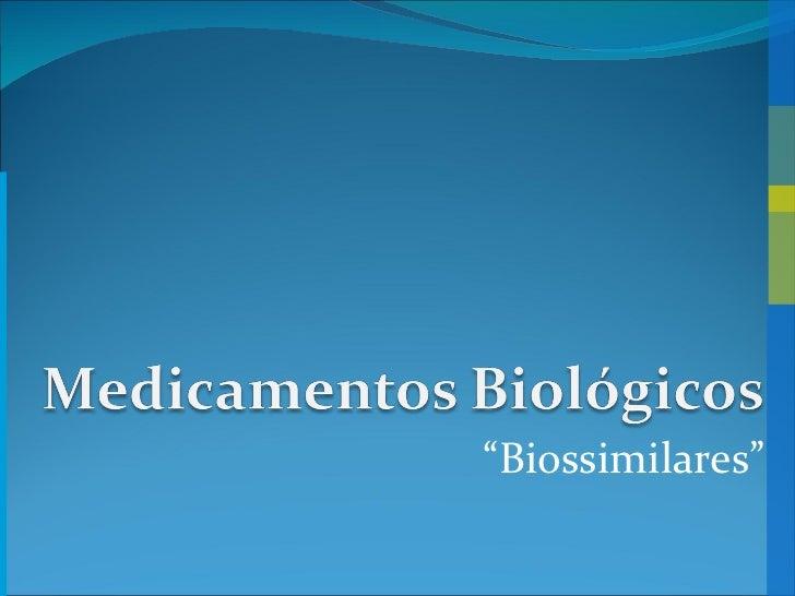 """"""" Biossimilares"""""""