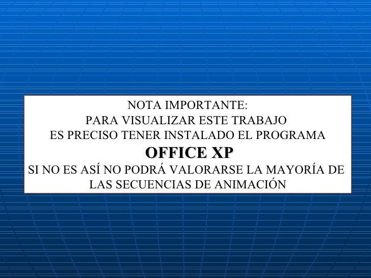 NOTA IMPORTANTE: PARA VISUALIZAR ESTE TRABAJO  ES PRECISO TENER INSTALADO EL PROGRAMA OFFICE XP SI NO ES ASÍ NO PODRÁ VALO...