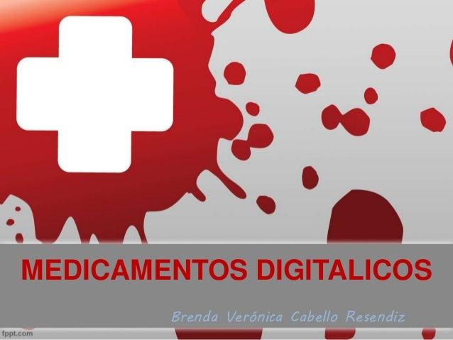 MEDICAMENTOS DIGITALICOS Brenda Verónica Cabello Resendiz