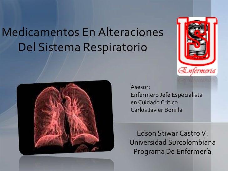 Medicamentos En Alteraciones  Del Sistema Respiratorio                      Asesor:                      Enfermero Jefe Es...