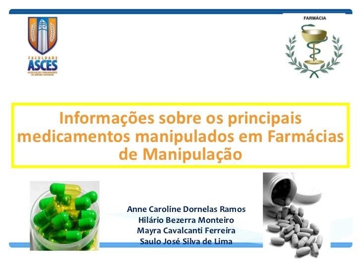Faculdade ASCES Bacharelado em Farmácia 6º Período Professor Carlos Henrique Tabosa Informações sobre os principais medica...