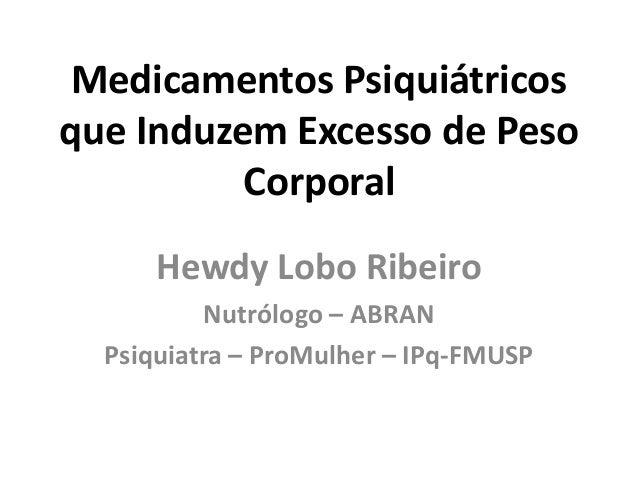 Medicamentos Psiquiátricos que Induzem Excesso de Peso Corporal Hewdy Lobo Ribeiro Nutrólogo – ABRAN Psiquiatra – ProMulhe...