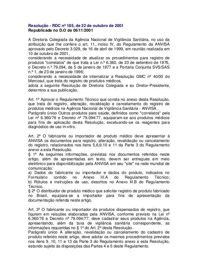 Resolução - RDC nº 185, de 22 de outubro de 2001 Republicada no D.O de 06/11/2001 A Diretoria Colegiada da Agência Naciona...
