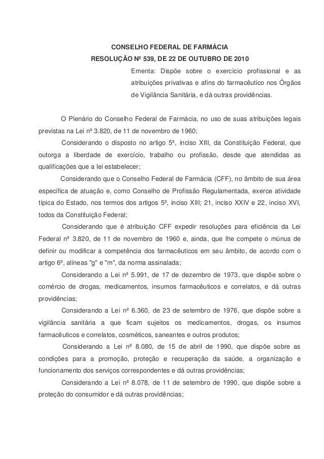 CONSELHO FEDERAL DE FARMÁCIA RESOLUÇÃO Nº 539, DE 22 DE OUTUBRO DE 2010 Ementa: Dispõe sobre o exercício profissional e as...