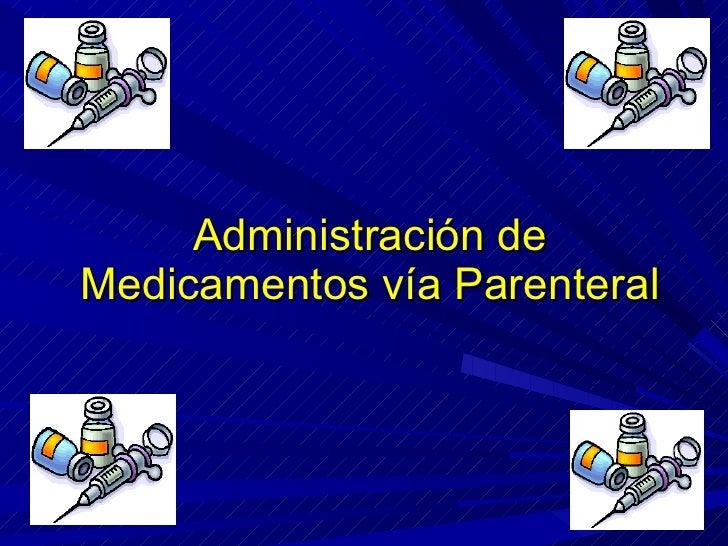 Administración de Medicamentos  v í a Parenteral