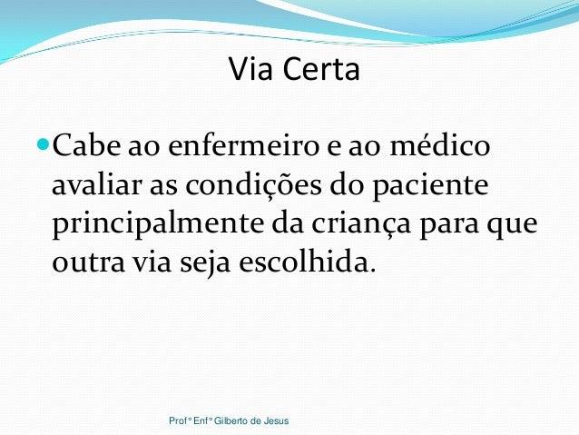 Via CertaCabe ao enfermeiro e ao médicoavaliar as condições do pacienteprincipalmente da criança para queoutra via seja e...
