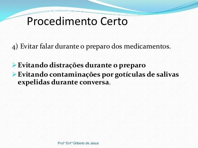 Procedimento Certo4) Evitar falar durante o preparo dos medicamentos.Evitando distrações durante o preparoEvitando conta...