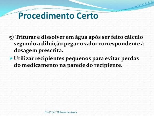 Procedimento Certo5) Triturar e dissolver em água após ser feito cálculosegundo a diluição pegar o valor correspondente àd...