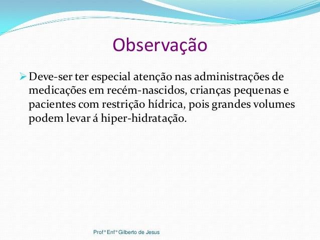 ObservaçãoDeve-ser ter especial atenção nas administrações demedicações em recém-nascidos, crianças pequenas epacientes c...