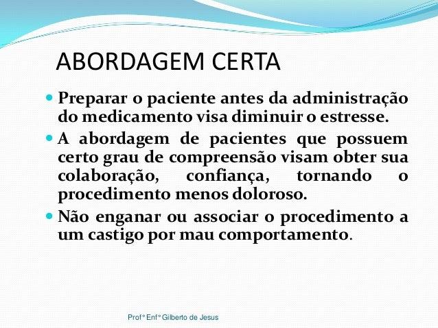 ABORDAGEM CERTA Preparar o paciente antes da administraçãodo medicamento visa diminuir o estresse. A abordagem de pacien...