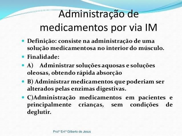 Administração demedicamentos por via IM Definição: consiste na administração de umasolução medicamentosa no interior do m...