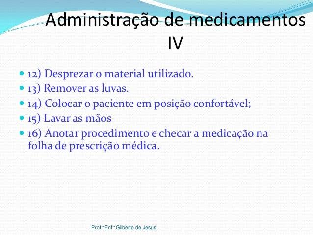 Administração de medicamentosIV 12) Desprezar o material utilizado. 13) Remover as luvas. 14) Colocar o paciente em pos...