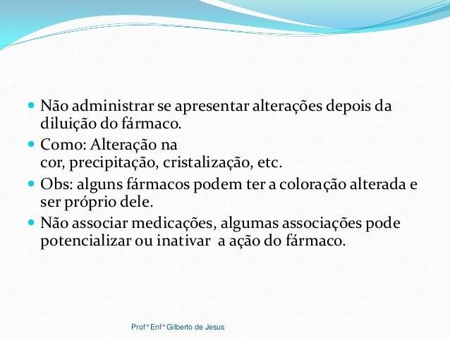  Não administrar se apresentar alterações depois dadiluição do fármaco. Como: Alteração nacor, precipitação, cristalizaç...