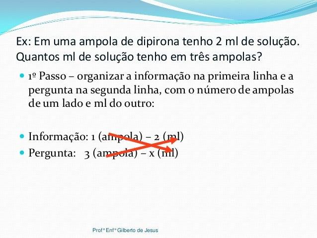 Ex: Em uma ampola de dipirona tenho 2 ml de solução.Quantos ml de solução tenho em três ampolas? 1º Passo – organizar a i...