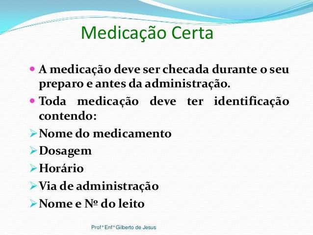 Medicação Certa A medicação deve ser checada durante o seupreparo e antes da administração. Toda medicação deve ter iden...