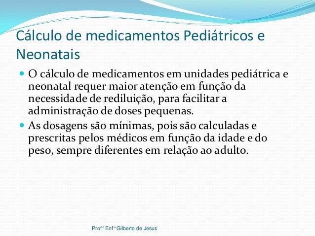 Cálculo de medicamentos Pediátricos eNeonatais O cálculo de medicamentos em unidades pediátrica eneonatal requer maior at...