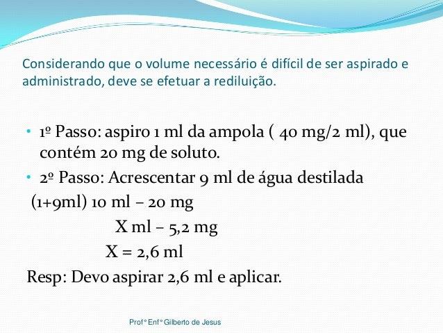 Considerando que o volume necessário é difícil de ser aspirado eadministrado, deve se efetuar a rediluição.• 1º Passo: asp...