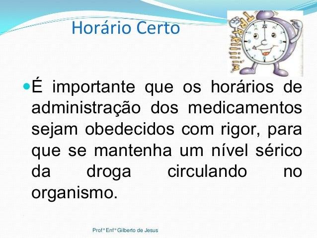 Horário CertoÉ importante que os horários deadministração dos medicamentossejam obedecidos com rigor, paraque se mantenha...