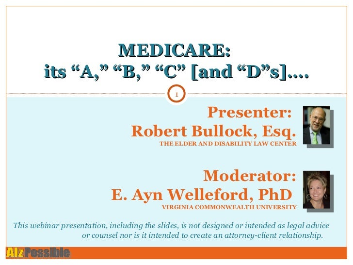"""MEDICARE:  its """"A,"""" """"B,"""" """"C"""" [and """"D""""s]…. Presenter:  Robert Bullock, Esq. THE ELDER AND DISABILITY LAW CENTER Moderator: ..."""