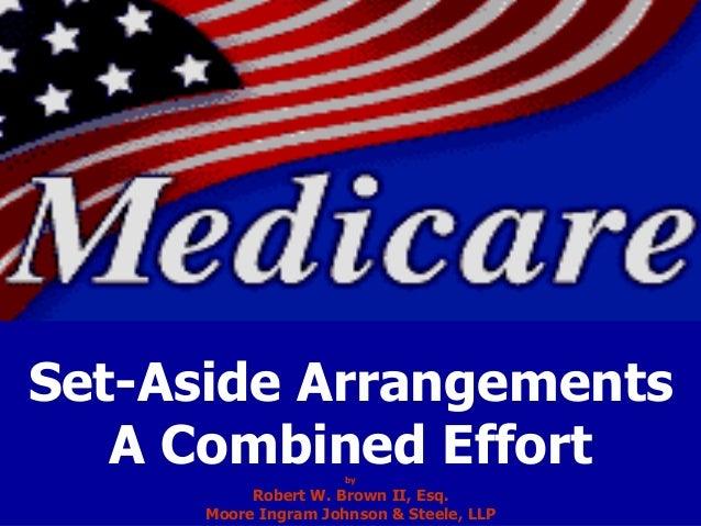 Set-Aside Arrangements A Combined Effortby Robert W. Brown II, Esq. Moore Ingram Johnson & Steele, LLP