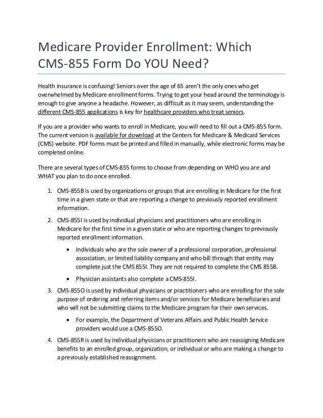 Medicare Provider Enrollment: Which CMS-855 Form Do YOU Need? Health insurance is confusing! Seniors over the age of 65 ar...