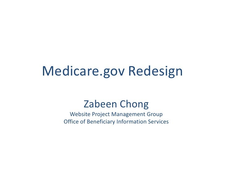 Medicare.gov Redesign<br />Zabeen Chong<br />Website Project Management Group<br />Office of Beneficiary Information Servi...