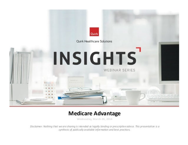 Medicare  Advantage   Wednesday,  March  26,  2014   Disclaimer:  Nothing  that  we  are  sharing  ...