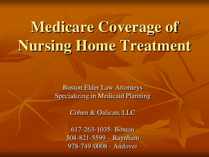 Medicare Coverage of Nursing Home Treatment<br />Boston Elder Law Attorneys<br />Specializing in Medicaid Planning<br />Co...