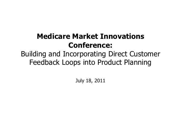Medicare Market Innovations Conference:Building and Incorporating Direct Customer Feedback Loops into Product Planning <br...
