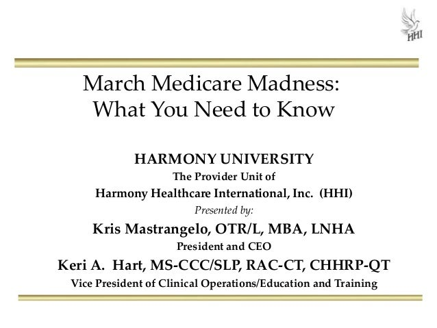 March Medicare Madness: What You Need to Know HARMONY UNIVERSITY The Provider Unit of Harmony Healthcare International, In...